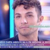 """MARCO CARTA DI NUOVO A """"LIVE – NON E' LA D'URSO"""", DOPO IL LIETO FINE DELLA SUA VICENDA GIUDIZIARIA.. """"HO AVUTO L'ASSOLUZIONE PIENA, PER NON AVER COMMESSO IL FATTO (..) C'E' STATO UN ACCANIMENTO GENERALE, CHE MI HA FATTO MOLTO MALE""""."""