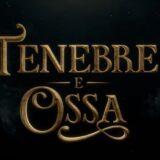 """""""TENEBRE E OSSA"""": LA SERIE """"NETFLIX"""" RINNOVATA UFFICIALMENTE PER LA SECONDA STAGIONE.."""
